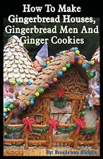 How to Make Gingerbread Houses, Gingerbread Men and Ginger Cookies by Brenda...