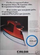 PUBLICITÉ 1975 CALOR LE FER A VAPEUR IL REPASSE BIEN VITE LONGTEMPS