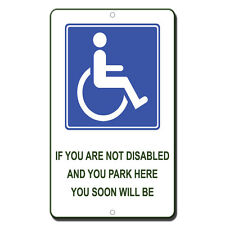 If You Are Not Disabled And You Park Here You Soon Will Be Novelty Metal Sign
