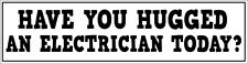 HAVE YOU HUGGED AN ELECTRICIAN TODAY? - VINYL STICKER - Novelty - 26 cm x 7 cm