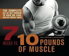 7 Weeks to 10 Pounds of Muscle: The Complete Day-by-Day Program to-ExLibrary