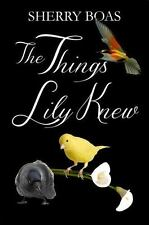 The Things Lily Knew : A Novel: the Fourth in a Series 4 by Sherry Boas...