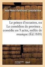 Le Prince d'Occasion, Ou le Comedien de Province, Comedie en 3 Actes, Melee...