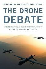 Drone Debate : A Primer on the U. S. Use of Unmanned Aircraft Outside of...