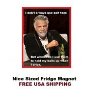 387 - Most  Interesting Man Funny Saying Refrigerator Fridge Magnet