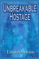 Unbreakable Hostage by Lauren Shiro (2013, Paperback)