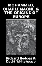Mohammed, Charlemagne and the Origins of Europe: By Richard Hodges, David Whi...
