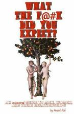 What the F*#k Did You Expect? : An Uncensored Guide to Men, Women, and Their...