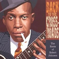 Back to the Crossroads: The Roots of Robert Johnson by Various Artists (CD,...