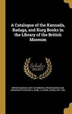 A Catalogue of the Kannada, Badaga, and Kurg Books in the Library of the...