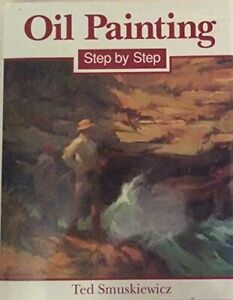 Oil Painting Step by Step by Smuskiewicz, Ted Hardback Book The Fast Free