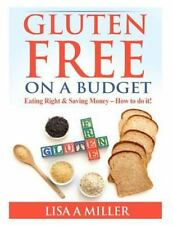 Gluten Free on a Budget : Eating Right and Saving Money - How to Do It! by...