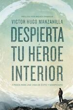 Despierta Tu Héroe Interior : 7 Pasos para una Vida de Éxito y Significado by...