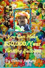 You Can Make $50, 000/Year$ Twisting Balloons [Paperback]