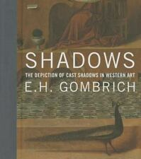 Shadows: The Depiction of Cast Shadows in Western Art by Gombrich, E. H.