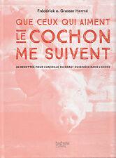 QUE CEUX QUI AIMENT LE COCHON ME SUIVENT 80 recettes GRASSER HERME livre