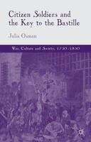 Citizen Soldiers And The Key To The Bastille (war, Culture And Society): By J...