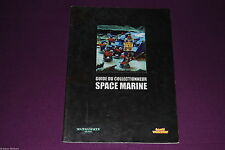 WARHAMMER 40000 40K - Guide du Collectionneur Space Marine