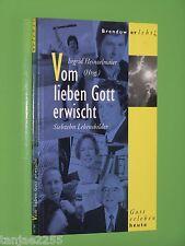 Vom lieben Gott erwischt - 17 Lebensbilder - Ingrid Heinzelmaier Brendow TB (89)