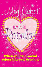 How to be Popular: . When You're a Social Reject Like Me, Steph L.! by Meg Ca...