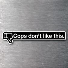 Cops dont like this Sticker quality 7 year vinyl  car jdm drift v8 shift