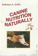 DOG - CANINE NUTRITION NATURALLY Kathleen A Griffin **GOOD COPY**