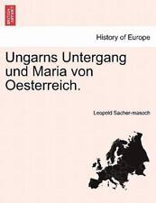 Ungarns Untergang Und Maria Von Oesterreich.: By Leopold Sacher-masoch