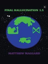 Final Hallucination 1. 5 by Matthew Maggard (2014, Paperback)