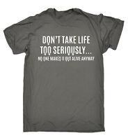 Don't Take Life Too Seriously MENS T-SHIRT birthday sarcastic funny slogan gift