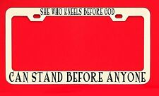 She Who Kneels Before God Can Stand... License Plate Frame Tag Christian Vinyl