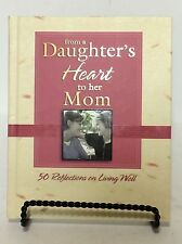 From a Daughter's Heart to Her Mom: 50 Reflections on Living Well From the Heart
