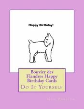 Bouvier Des Flandres Happy Birthday Cards: Do It Yourself