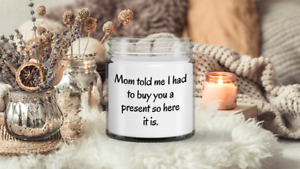 Novelty candle gift - Mom told me I had to buy you a present - Christmas or birt