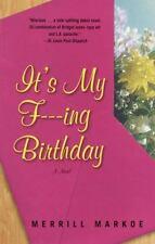 It's My F---Ing Birthday by Merrill Markoe (2002, Paperback)