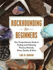 Rockhounding for Beginners: Your Comprehensive Guide to Finding and Collecting P