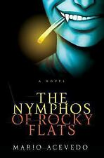 The Nymphos of Rocky Flats: A Novel: By Acevedo, Mario