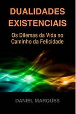 Dualidades Existenciais : Os Dilemas Da Vida No Caminho Da Felicidade by...