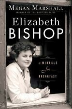 Elizabeth Bishop : A Miracle for Breakfast by Megan Marshall (2017, Hardcover)