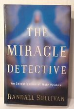 Miracle Detective, an Investigation of Holy Visions by Randall Sullivan