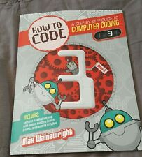 How to Code Level 3: A Guide to Computer Coding Scratch Python Max Wainewright