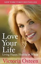 Love Your Life : Living Happy, Healthy, and Whole by Victoria Osteen (2009, Pap…