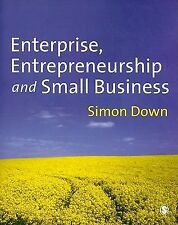 Enterprise, Entrepreneurship and Small Business by Simon Down (2010, Paperback)