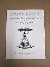 Freemasonry in the Northwest Territory & Maumee Valley 1710-2011 - Rough Ashlar