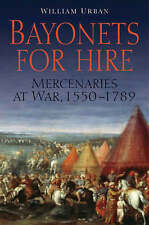 Bayonets for Hire: Mercenaries at War, 1550-1789 by Urban William (Hardback, 2007)