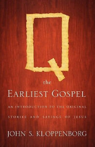 Q, the Earliest Gospel: An Introduction to the Original Stories and Sayings of