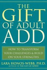The Gift of Adult ADD : How to Transform Your Challenges and Build on Your...