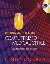 Getting Started in the Computerized Medical Office : Fundamentals and...