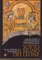 SOTTO IL SEGNO DEL LEONE. STORIA DELL'ITALIA MUSULMANA AMEDEO FENIELLO Prima Ed.