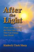 After the Light : What I Discovered on the Other Side of Life That Can Change...