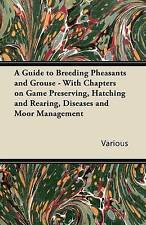 A Guide to Breeding Pheasants and Grouse - With Chapters on Game Preserving, Hat